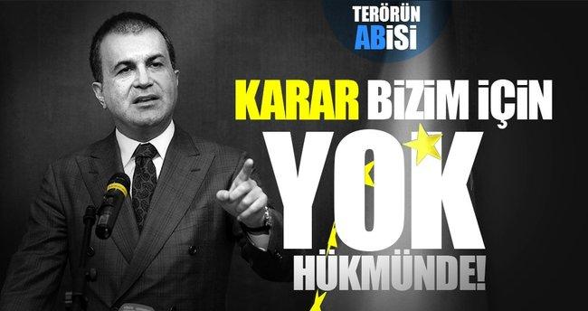 AB Bakanı Ömer Çelik: Bu karar bizim için yok hükmündedir