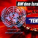 BM'den İsrail'e bir uyarı daha!