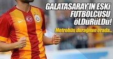 Galatasaray'ın eski futbolcusu öldürüldü!