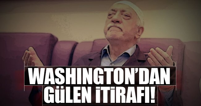 Washington'dan Gülen itirafı