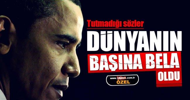 Obama'nın tutmadığı sözler dünyanın başına bela oldu