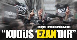 Gençler İstanbul'dan Kudüs'teki ezan yasağı girişimine tepki gösterdi