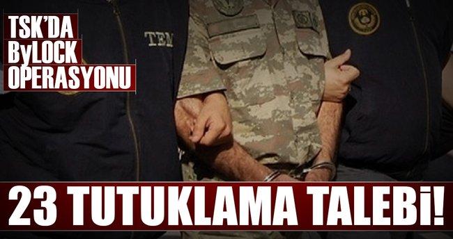 TSK'da ByLock operasyonu: 23 tutuklama talebi