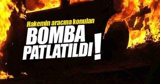 Hakemin arabasına koyulan bomba patlatıldı!