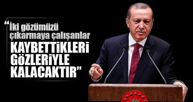 Erdoğan: İki gözümüzü çıkarmaya çalışanlar kaybettikleri gözleriyle kalacaktır