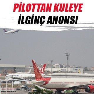 Pilottan kuleye ilginç anons!