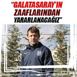 """""""Galatasaray'ın zayıf yönlerinden yararlanacağız"""""""