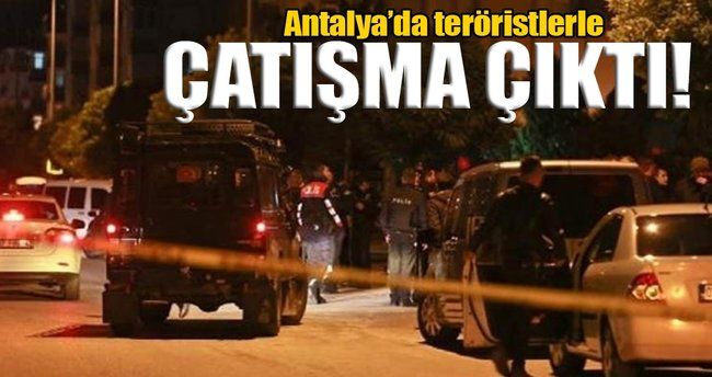 Antalya'da teröristlerle çatışma çıktı