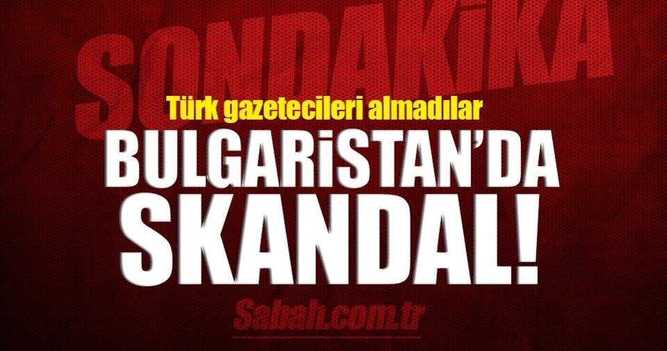 Türk gazeteciler Bulgaristan'a alınmadı!