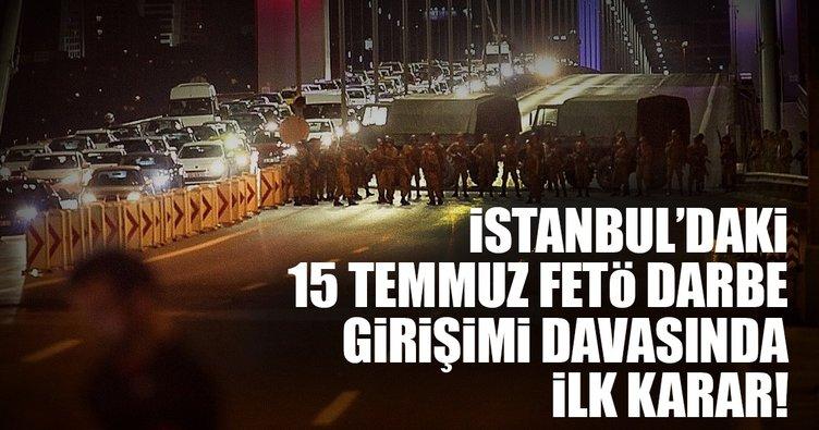 İstanbul'daki 15 Temmuz Darbe Girişimi davalarında ilk karar açıklandı