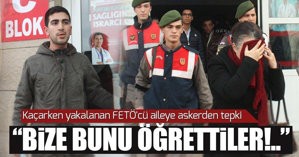 Kaçarken yakalanan FETÖ'cü aileye askerden tepki