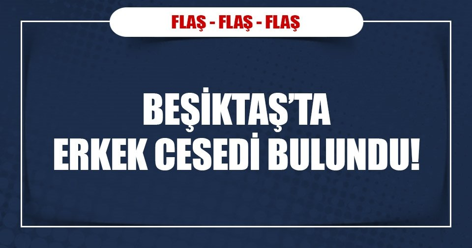Beşiktaş'ta ceset bulundu