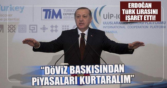 Erdoğan: Döviz baskısından piyasaları kurtaralım