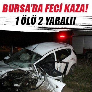 Bursa'da feci kaza, 1 ölü 2 yaralı