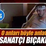 Bıçaklanan sanatçı Orhan Ölmez ilk kez konuştu