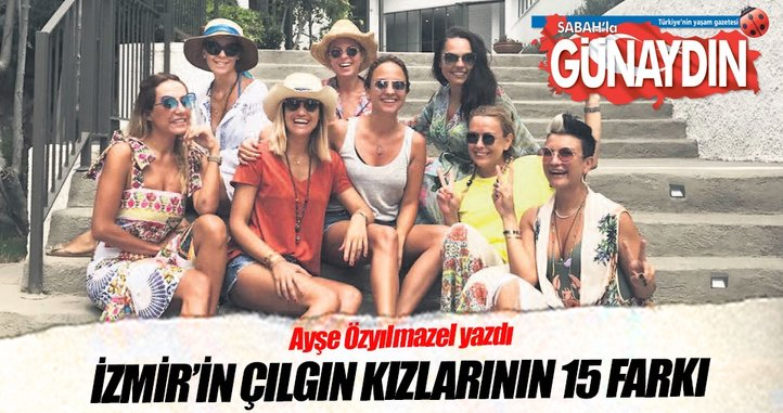 İzmir'in çılgın kızlarının 15 farkı