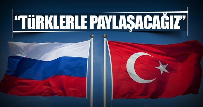 Rusya: Türkiye ile paylaşacağız