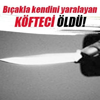 Kendisini bıçakla bacağından yaralayan köfteci öldü