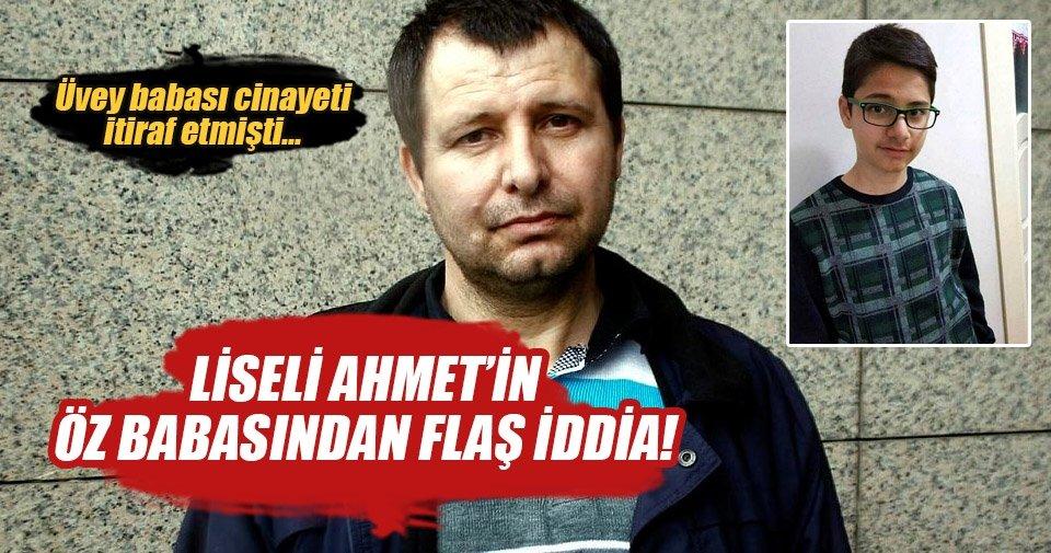 Liseli Ahmet'in öz babası: Belki de olayı benim üzerime atacaklardı