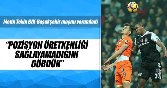 Metin Tekin Beşiktaş-Başakşehir maçını yorumladı
