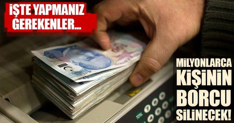 9 milyon kişinin borcu siliniyor!