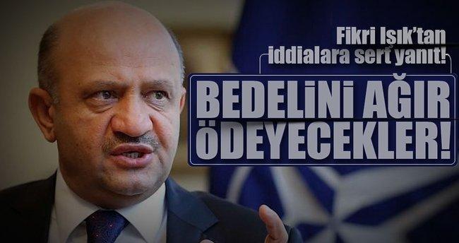 Milli Savunma Bakanı Işık: Bedelini ağır ödeyecekler!