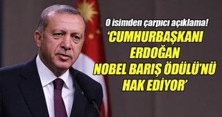 Cumhurbaşkanı Erdoğan, Nobel Barış Ödülü'nü hak ediyor