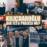 Bütün izler oraya çıkıyor: Kılıçdaroğlu bir FETÖ projesi mi?