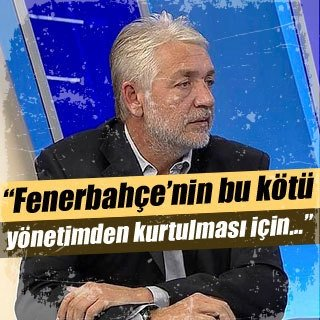 """""""Fenerbahçe'nin bu kötü yönetimden kurtulması için..."""""""