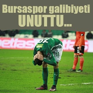 Bursaspor galibiyeti unuttu