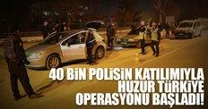 Son dakika: 40 bin 507 polisin katılımıyla 'Huzur Türkiye' operasyonu
