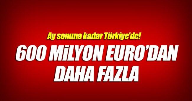 600 milyon Euro'dan daha fazlası Türkiye'de
