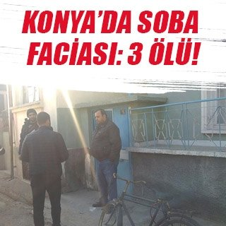 Konya'da soba faciası: 3 ölü