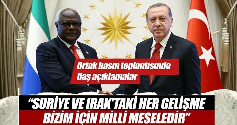 Erdoğan: Suriye ve Irak'taki her gelişme bizim için milli meseledir