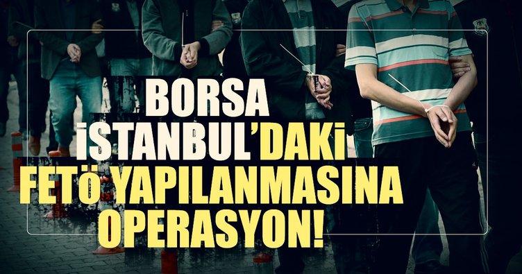 Borsa İstanbul'daki FETÖ yapılanmasına operasyon!