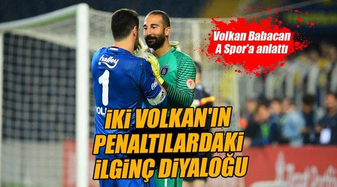 İki Volkan'ın penaltılardaki ilginç diyaloğu