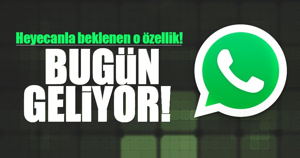Whatsapp kullananlar dikkat! Merakla beklenen özellik bugün geliyor