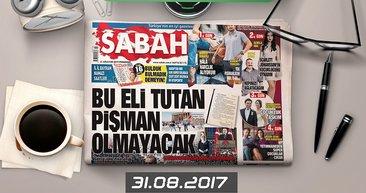Sabah Gazetesi Yazarları bugün ne yazdı? ( 31.08.2017)
