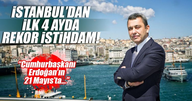 İstanbul iş dünyası yılın ilk dört ayında 252 bin ilave istihdam sağladı