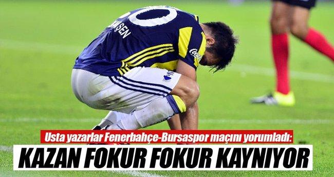 Yazarlar Fenerbahçe-Bursaspor maçını yorumladı