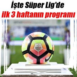 İşte Süper Lig'de ilk 3 haftanın programı