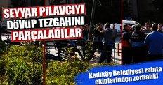 Kadıköy Belediyesi zabıta ekiplerinden zorbalık!