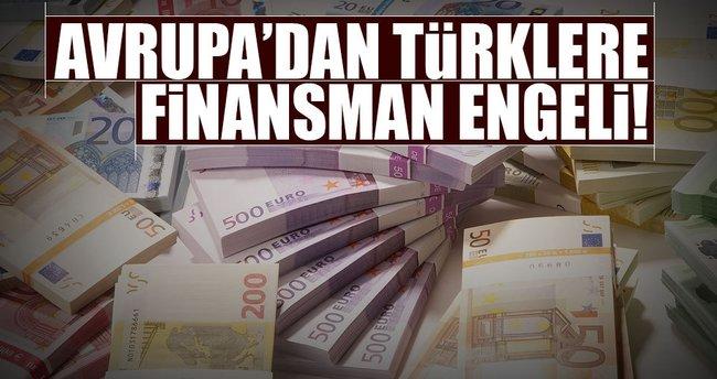 Avrupa'dan Türkler'e finansman engeli