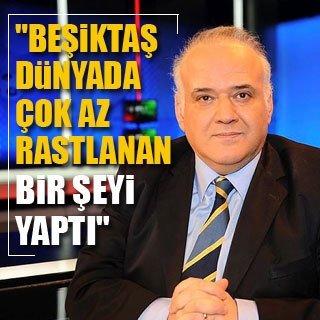 """""""Beşiktaş dünyada çok az rastlanan bir şeyi yaptı"""""""