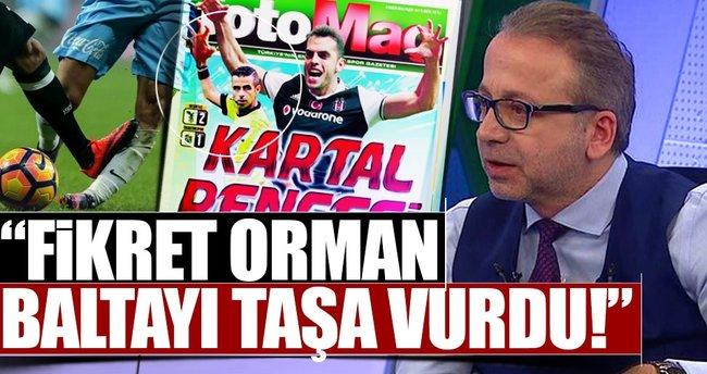 Zeki Uzundurukan: Fikret Orman baltayı taşa vurdu!