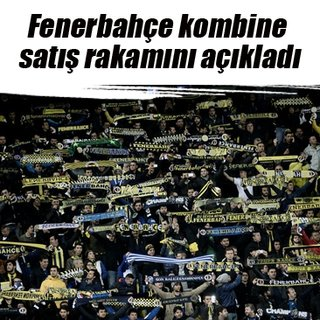 Fenerbahçe kombine satış rakamını açıkladı