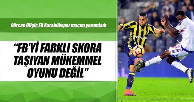 Gürcan Bilgiç: Fenerbahçe'yi farklı skora taşıyan mükemmel oyunu değil