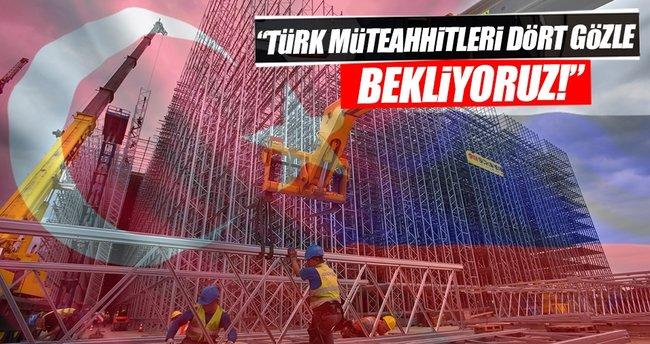 ''Türk müteahhitlerini Rusya'da dört gözle bekliyoruz''