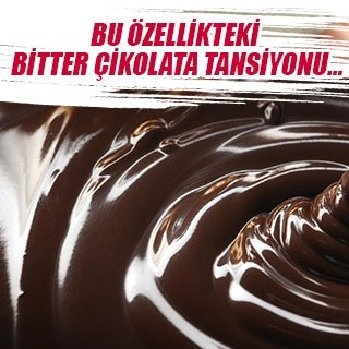 Bu özellikteki bitter çikolata tansiyonu…