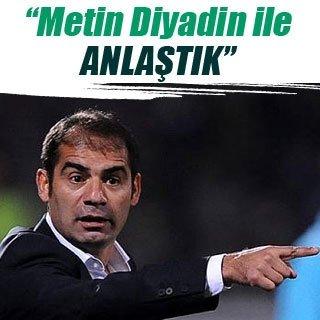 """""""Metin Diyadin ile anlaştık"""""""